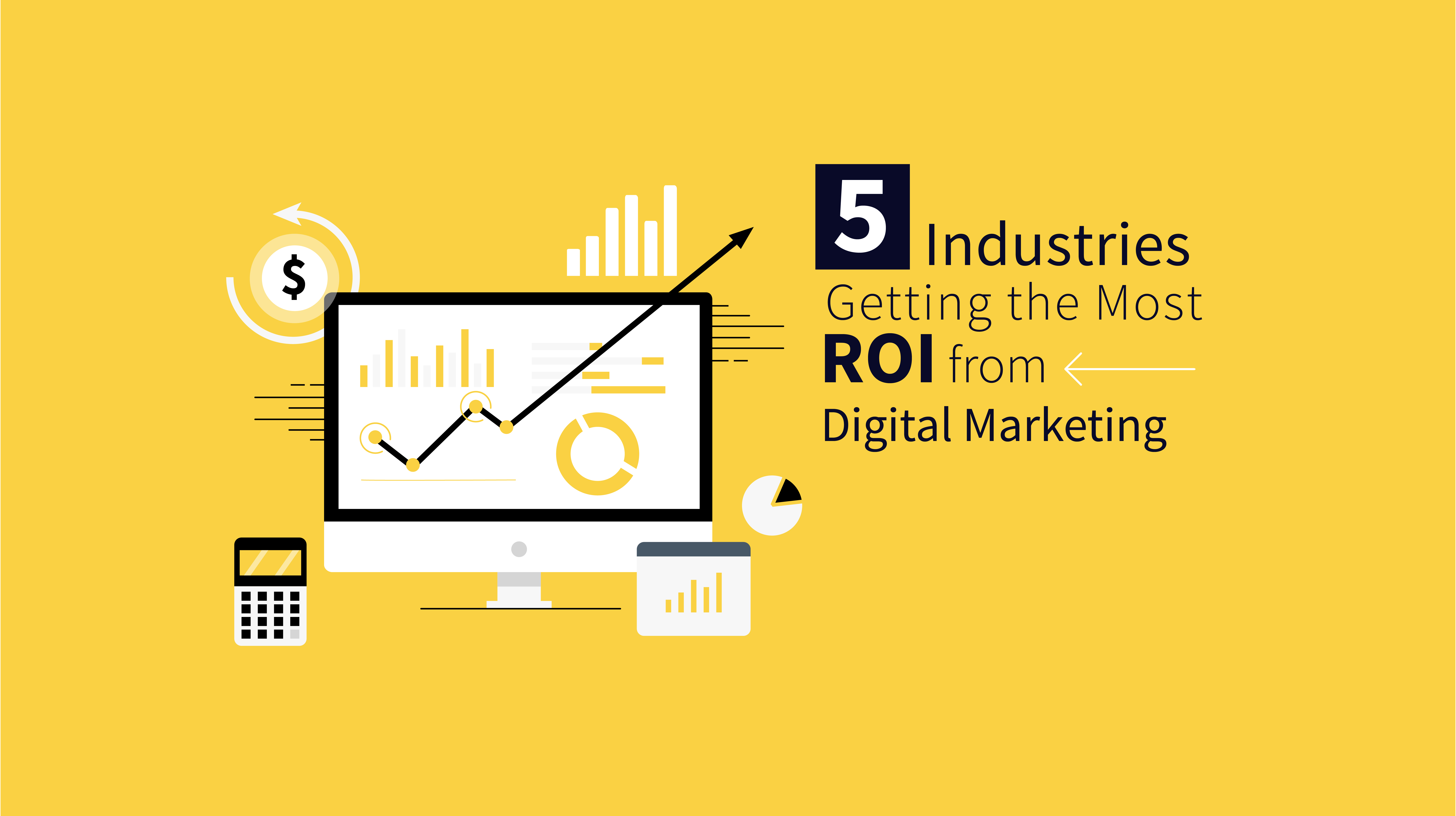 5 Industries Getting The Most ROI From Digital Marketing