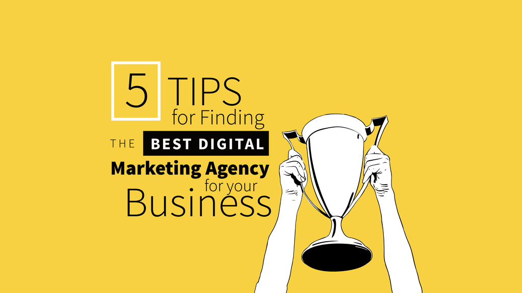 5 Tips for Finding the Best Digital Marketing Agency - Big